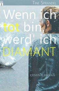 """Cover des Kriminalromans """"Wenn ich tot bin, werd ich Diamant"""" von Tine Sprandel"""